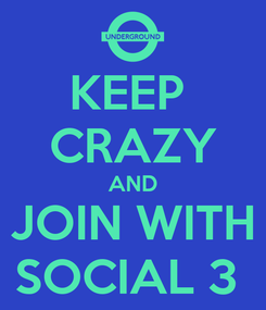 Poster: KEEP  CRAZY AND JOIN WITH SOCIAL 3