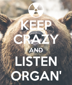 Poster: KEEP CRAZY AND LISTEN ORGAN'