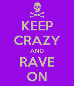 Poster: KEEP CRAZY AND RAVE ON
