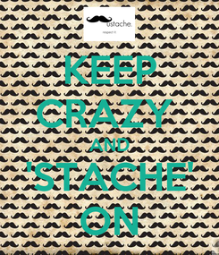 Poster: KEEP CRAZY  AND 'STACHE' ON