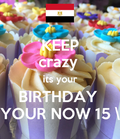 Poster: KEEP crazy  its your BIRTHDAY  YOUR NOW 15 \