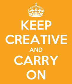Poster: KEEP CREATIVE AND CARRY ON