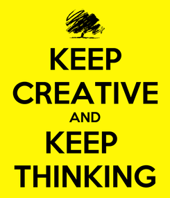 Poster: KEEP CREATIVE AND KEEP  THINKING