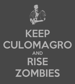 Poster: KEEP CULOMAGRO AND RISE ZOMBIES