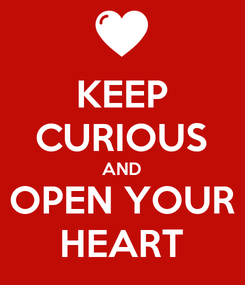 Poster: KEEP CURIOUS AND OPEN YOUR HEART