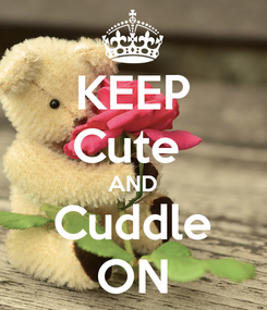 Poster: KEEP Cute  AND Cuddle ON