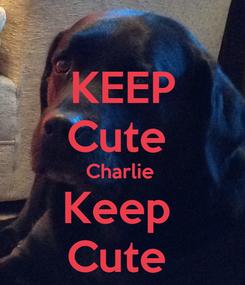 Poster: KEEP Cute  Charlie  Keep  Cute