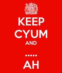 Poster: KEEP CYUM AND ..... AH