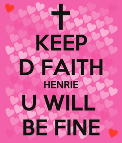 Poster: KEEP D FAITH HENRIE U WILL  BE FINE