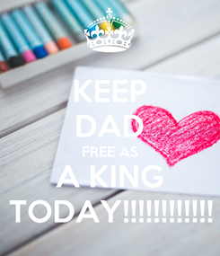 Poster: KEEP DAD FREE AS A KING TODAY!!!!!!!!!!!!