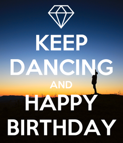 Poster: KEEP DANCING AND HAPPY BIRTHDAY