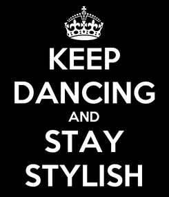 Poster: KEEP DANCING AND STAY STYLISH