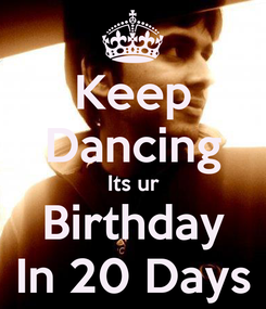 Poster: Keep Dancing Its ur Birthday In 20 Days