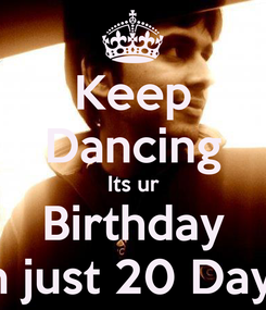 Poster: Keep Dancing Its ur Birthday In just 20 Days