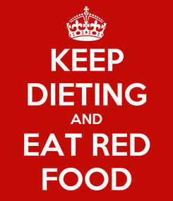 Poster: KEEP DIETING AND EAT RED FOOD