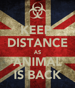 Poster: KEEP  DISTANCE AS ANIMAL IS BACK