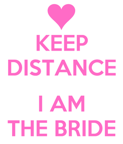 Poster: KEEP DISTANCE  I AM THE BRIDE
