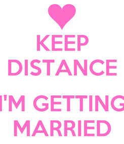 Poster: KEEP DISTANCE  I'M GETTING MARRIED