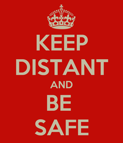 Poster: KEEP DISTANT AND BE  SAFE