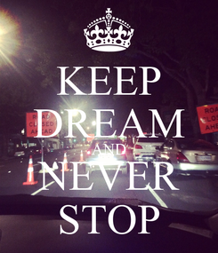 Poster: KEEP DREAM AND NEVER STOP