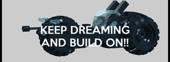 Poster: KEEP DREAMING AND BUILD ON!!