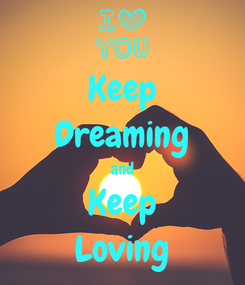 Poster: Keep Dreaming and Keep Loving