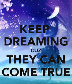 Poster: KEEP  DREAMING CUZ THEY CAN COME TRUE