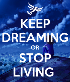 Poster: KEEP DREAMING OR STOP LIVING
