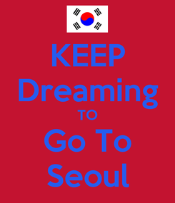 Poster: KEEP Dreaming TO Go To Seoul