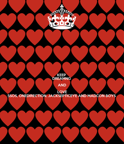 Poster: KEEP  DREAMNG  AND LOVE 5SOS, ONEDIRECTION. JACKSEPTICEYE AND MADCON BOYS