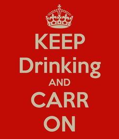 Poster: KEEP Drinking AND CARR ON