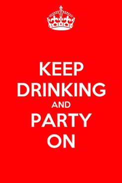 Poster: KEEP DRINKING AND PARTY ON