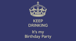 Poster: KEEP DRINKING  It's my Birthday Party