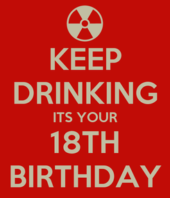 Poster: KEEP DRINKING ITS YOUR 18TH BIRTHDAY