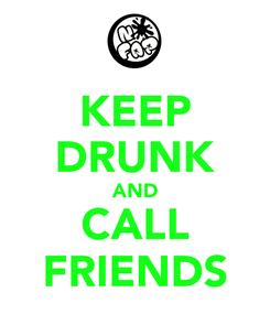 Poster: KEEP DRUNK AND CALL FRIENDS
