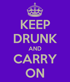 Poster: KEEP DRUNK AND CARRY ON
