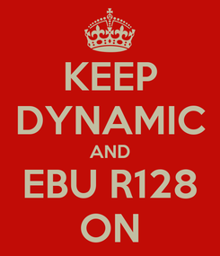 Poster: KEEP DYNAMIC AND EBU R128 ON