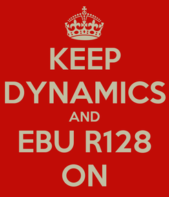 Poster: KEEP DYNAMICS AND EBU R128 ON