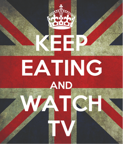 Poster: KEEP EATING AND WATCH TV
