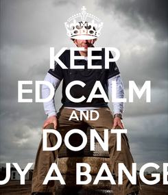 Poster: KEEP ED CALM AND DONT BUY A BANGER