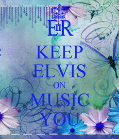 Poster: KEEP ELVIS ON MUSIC YOU