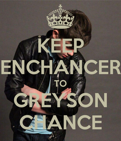 Poster: KEEP ENCHANCER TO GREYSON CHANCE