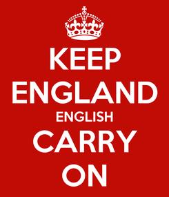 Poster: KEEP ENGLAND ENGLISH CARRY ON