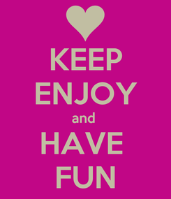 Poster: KEEP ENJOY and  HAVE  FUN