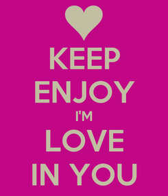 Poster: KEEP ENJOY I'M LOVE IN YOU