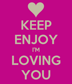 Poster: KEEP ENJOY I'M LOVING YOU