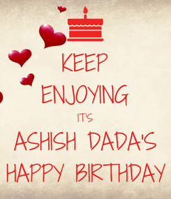 Poster: KEEP ENJOYING IT'S ASHISH DADA'S HAPPY BIRTHDAY