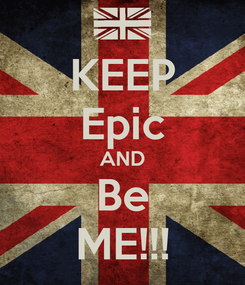 Poster: KEEP Epic AND Be ME!!!
