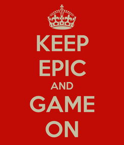 Poster: KEEP EPIC AND GAME ON