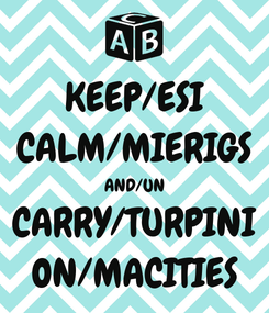 Poster: KEEP/ESI CALM/MIERIGS AND/UN CARRY/TURPINI ON/MACITIES
